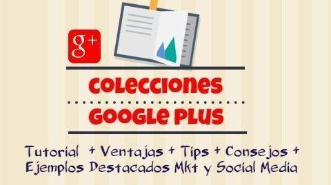 Colecciones de Google Plus – Tutorial+Tips+Ejemplos